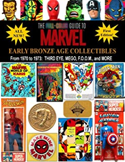 The Full-Color Guide to Marvel Early Bronze Age Collectibles: From 1970 to 1973: Third Eye, Mego, F.O.O.M., and More: 2