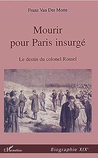 MOURIR POUR PARIS INSURGÉ: Le destin du Colonel Rossel (1844-1871) (Biographie XIXe) (French Edition)