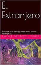 El Extranjero: En un mundo de migrantes todos somos extranjeros (Ética y estética nº 2) (Spanish Edition)