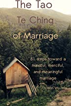 The Tao Te Ching of Marriage: 81 steps toward a mindful, merciful, and meaningful marriage (The 81 Steps Series Book 2)