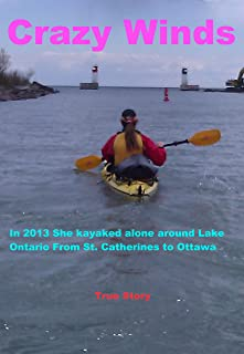 Crazy Winds: True Story of her 2013 Solo kayak expedition around lake Ontario