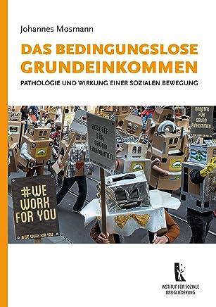 Das bedingungslose Grundeinkommen: Pathologie und Wirkung einer sozialen Bewegung (German Edition)