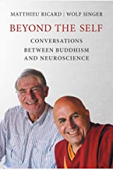 Beyond the Self: Conversations between Buddhism and Neuroscience Kindle Edition