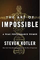 The Art of Impossible: A Peak Performance Primer Kindle Edition