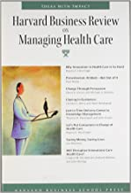 Harvard Business Review on Managing Health Care (Harvard Business Review Paperback Series)