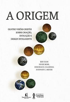 A Origem - Quatro Visões Cristãs Sobre Criação, Evolução E Design Inteligente