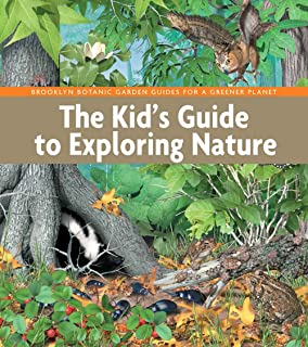 The Kid's Guide to Exploring Nature (BBG Guides for a Greener Planet)