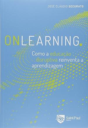 Onlearning - Como a educação disruptiva reinventa a aprendizagem 1º edição 2017