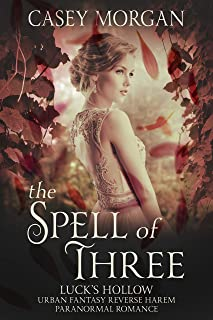 The Spell of Three: Luck's Hollow Urban Fantasy Reverse Harem Paranormal Romance (Luck's Hollow Reverse Harem Fantasy Romance Book 1)