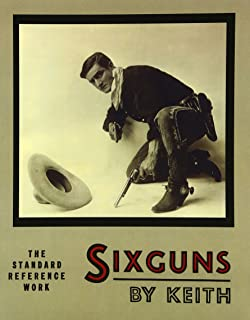 Sixguns by Keith: The Standard Reference Work [Illustrated Edition]