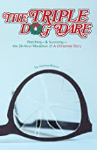 The Triple Dog Dare: Watching & Surviving the 24-Hour Marathon of A Christmas Story
