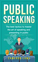 Public Speaking: The Best Tactics To Master The Art Of Speaking And Presenting In Public (Social Skills Book 4)