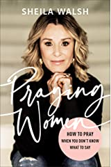 Praying Women: How to Pray When You Don't Know What to Say Kindle Edition