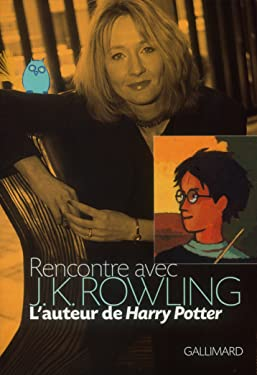 Rencontre avec J.K. Rowling: L'auteur de «Harry Potter» (Grand format littérature) (French Edition)