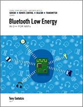 Bluetooth Low Energy in C++ with nRF Microcontrollers (Kindle Edition): Your Guide to Programming the Internet of Things (Bluetooth Low Energy Programming Book 3)