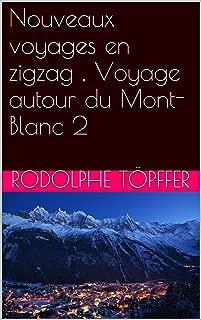 Nouveaux voyages en zigzag , Voyage autour du Mont-Blanc 2 (French Edition)