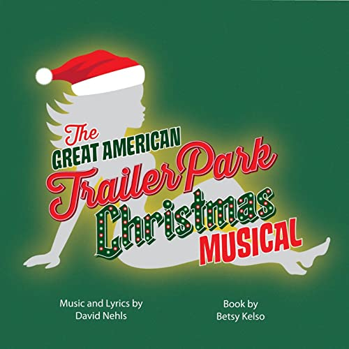 Trailer Park Christmas.The Great American Trailer Park Christmas Musical Original