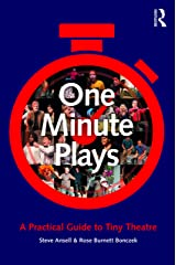 One Minute Plays: A Practical Guide to Tiny Theatre Kindle Edition
