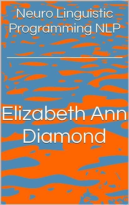 Neuro Linguistic Programming NLP (Dr Elizabeth Ann Diamond Book 2) (English Edition)