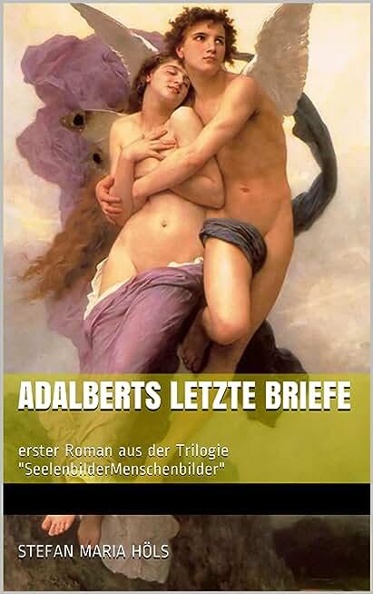 """Adalberts letzte Briefe: erster Roman aus der Trilogie """"SeelenbilderMenschenbilder"""" (German Edition)"""