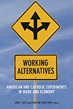 Working Alternatives: American and Catholic Experiments in Work and Economy (Catholic Practice in North America)