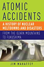 Atomic Accidents: A History of Nuclear Meltdowns and Disasters: From the Ozark Mountains to Fukushima PDF