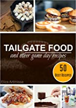 TAILGATE FOOD AND OTHER GAME DAY RECIPES: 50 Best Tailgate Recipes and Party Food for the Ultimate Tailgaters