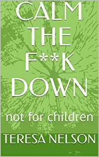 CALM THE F**K DOWN: not for children (English Edition)