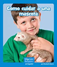 Cómo cuidar de una mascota (Wonder Readers Spanish Emergent) (Spanish Edition)