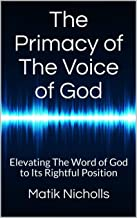 The Primacy of The Voice of God: Elevating The Word of God to Its Rightful Position