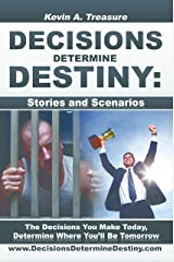 Decisions Determine Destiny: Stories & Scenarios Kindle Edition