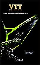 Livres VTT & vélo de montagne : achat, réglages, mise à jour, entretien: Guide du débutant au vététiste confirmé PDF