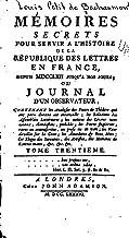 Mémoires Secrets pour Servir à l'Histoire de la République des Lettres en France, Depuis 1762 Jusqu'à nos Jours (French Edition)