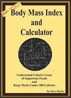 Body Mass Index and Calculator: Understand Calorie Count of Important Foods and Keep Meals Under 300 Calories