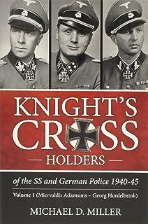 Knight's Cross Holders of the SS and German Police 1940-45. Volume 1: Miervaldis Adamsons – Georg Hurdelbrink