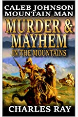 Caleb Johnson: Mountain Man: Murder And Mayhem In The Mountains: A Frontier Western Adventure (A Mountain Life Western Adventure Book 10) Kindle Edition