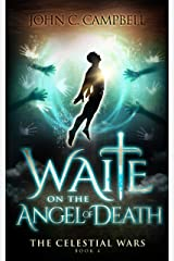 Waite on the Angel of Death (The Celestial Wars Book 4) Kindle Edition
