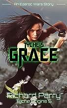 Tyche's Grace: A Space Opera Adventure Science Fiction Origin Story (Tyche Origins Book 5)