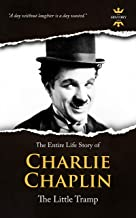 CHARLIE CHAPLIN: The silent Little Tramp. The Entire Life Story. Biography, Facts & Quotes (Great Biographies Book 29)