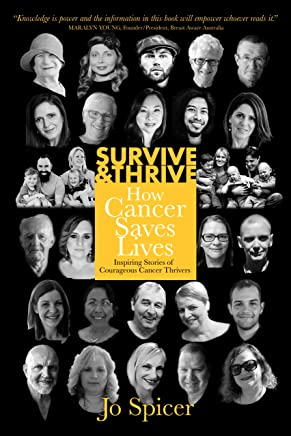 Survive and Thrive! How Cancer Saves Lives: Inspiring Stories of Courageous Cancer Thrivers