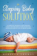 The Sleeping Baby Solution: A Complete Training Guide for Baby Sleep and the Perfect Strategies for Sleepless Parents and Stubborn Babies