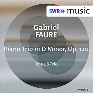 Fauré: Piano Trio in D Minor, Op. 120
