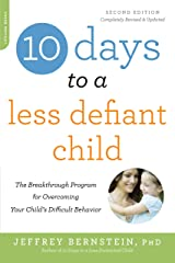 10 Days to a Less Defiant Child, second edition: The Breakthrough Program for Overcoming Your Child's Difficult Behavior Kindle Edition