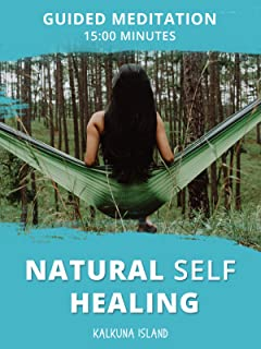 Guided Meditation for Natural Self Healing - 15:00 Minutes