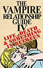 The Vampire Relationship Guide, Volume 4: Life, Death and Something In Between