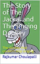The Story of The Jackal and The Singing Donkey: The donkey that couldn't stop singing