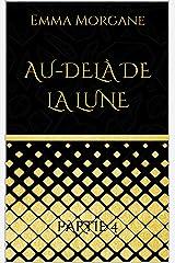 AU-DELÀ DE LA LUNE: Partie 4 (format poche - volet 2/2 du Tome 2) Collection Gold & Black (AU-DELÀ DE LA LUNE (format poche - Collection Gold & Black)) Format Kindle