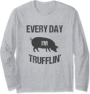 Pig Every Day I'm Trufflin' Funny Pun Joke Long Sleeve T-Shirt