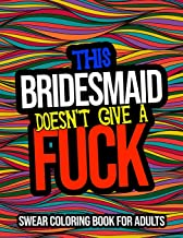 This Bridesmaid Doesn't Give A Fuck: Swear Coloring Book: A Bridesmaid Gift For Weddings