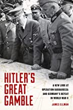Hitler's Great Gamble: A New Look at German Strategy, Operation Barbarossa, and the Axis Defeat in World War II